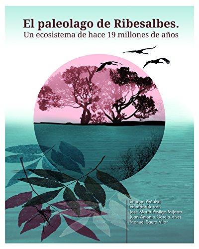 EL PALEOLAGO DE RIBESALBES. UN ECOSISTEMA DE HACE 19 MILLONES DE AÑOS. (Altres Publicacions)