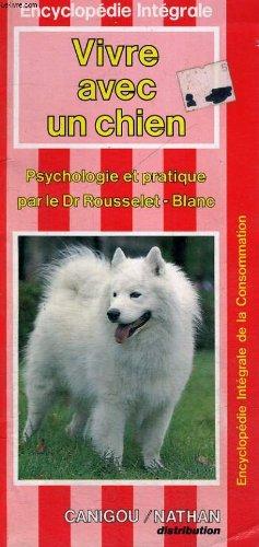 Vivre avec un chien - psychologie et pratique - encyclopedie integrale de la consommation