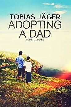 Adopting A Dad: Gesamtausgabe (German Edition) by [Jäger, Tobias]