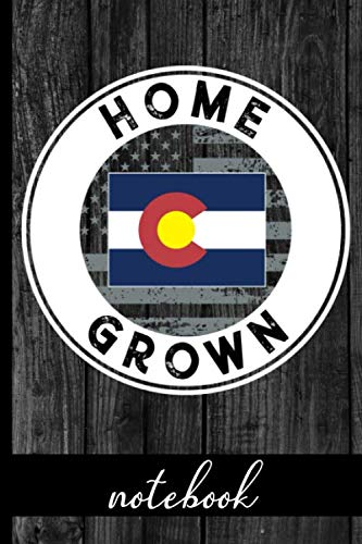 Home Grown - Notebook: Colorado Native Quote With CO State & American Flags & Rustic Wood Graphic Cover Design - Show Pride In State And Country Notebook - Share You Are Proud Of Where You Were Raised