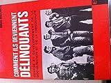 Comment ils deviennent délinquants : Genèse et développement de la socialisation et de la dissocialité (Encyclopédie moderne d'éducation)