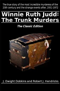 Winnie Ruth Judd: The Trunk Murders The Classic Edition (English Edition) di [Dobkins, J. Dwight, Hendricks, Robert J.]