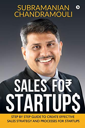 Sales for Startups: Step by Step Guide to Create Effective Sales Strategy and Processes for Startups