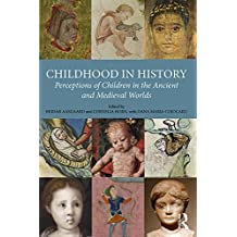 Childhood in History: Perceptions of Children in the Ancient and Medieval Worlds