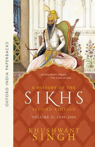 A History of the Sikhs (Second Edition): Vol 2: 1839-2004: 1839-2004 v. 2 (Oxford India Collection (Paperback)) by Khushwant Singh (2004-11-18)