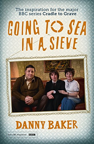 Going to Sea in a Sieve: The Autobiography (English Edition) por Danny Baker