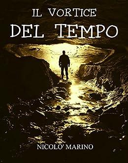 Il Vortice del Tempo (Tempus Saga Vol. 1) di [Marino, Nicolò]