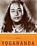 How to Awaken Your True Potential: The Wisdom of Yogananda, Volume 7