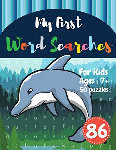 My First Word Searches: 50 Large Print Word Search Puzzles : word search for kids ages 6-8 activity workbooks | Ages 7 8 9+ Dolphin Design (Vol.86) (Kids word search books, Band 86)