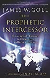 The Prophetic Intercessor: Releasing God's Purposes to Change Lives and Influence Nations Paperback April 1, 2007