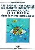 Telecharger Livres Les signes interceptes les planetes interceptees les duplications et le karma dans le theme astrologique de Anne Virginie Devouge 3 septembre 1999 (PDF,EPUB,MOBI) gratuits en Francaise
