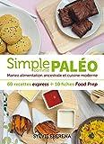 Image de Simple comme paléo - 60 recettes express + 10 fiches Food Prep: Mariez alimenta