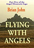 Flying with Angels (Vol 5 of the Angel Mountain Saga)