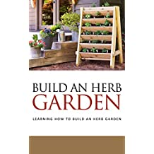 Build An Herb Garden: Learning How To Build An Herb Garden (English Edition)