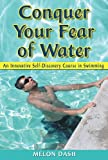 Conquer Your Fear of Water: An Innovative Self-Discovery Course in Swimming