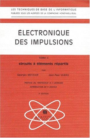 ELECTRONIQUE DES IMPULSIONS. Tome 2, Circuits à éléments répartis, 2ème édition revue et corrigée