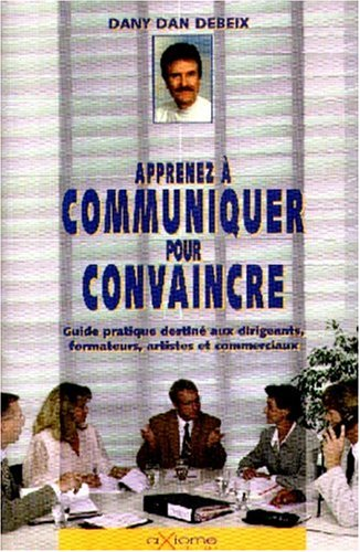 Apprenez à communiquer et convaincre