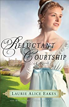 A Reluctant Courtship (The Daughters of Bainbridge House Book #3): A Novel by [Eakes, Laurie Alice]