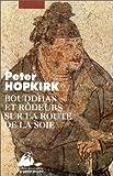 Bouddhas et rôdeurs sur la route de la soie de Peter Hopkirk (19 mai 1998) Poche - 19/05/1998