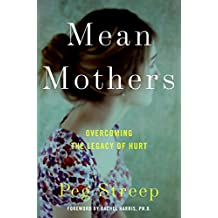 Mean Mothers: Unloved Daughters and the Legacy of Hurt