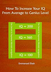 How to Increase Your IQ From Average to Genius Level (English Edition)