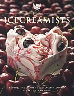 The Icecreamists: Boutique ice creams and other guilty pleasures to make and enjoy at home (English Edition) von [O'connor, Matt]