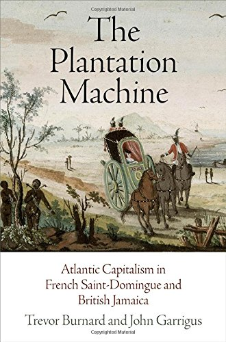 the-plantation-machine-atlantic-capitalism-in-french-saint-domingue-and-british-jamaica-the-early-mo