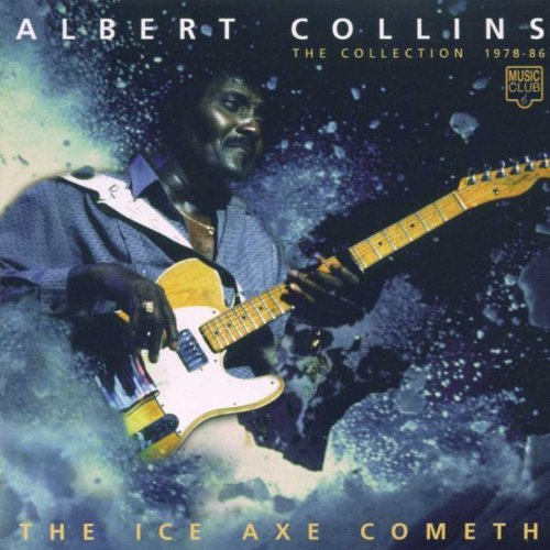 The Ice Axe Cometh: THE COLLECTION 1978 - 86 By Albert Collins (1999-10-11)