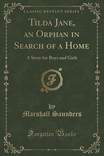 Tilda Jane, an Orphan in Search of a Home: A Story for Boys and Girls (Classic Reprint)