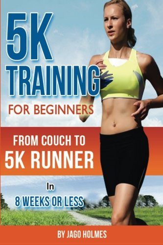 5K Training For Beginners: From Couch To 5K Runner In 8 Weeks Or Less (Runner Couch)