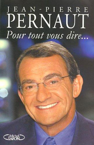 Pour tout vous dire... par Jean-Pierre Pernaut