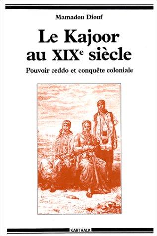 Le Kajoor au XIXe siècle : Pouvoir ceddo et Conquête coloniale par Mamadou Diouf