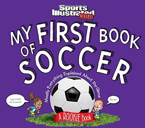 my-first-book-of-soccer-a-rookie-book-mostly-everything-explained-about-the-game-sports-illustrated-