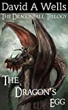The Dragon's Egg (Dragonfall Book 1) by David A. Wells