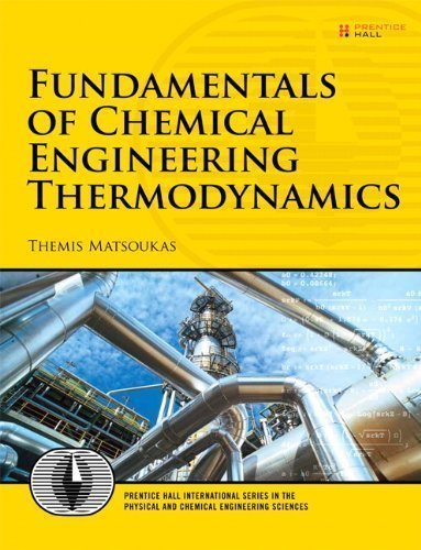 Fundamentals of Chemical Engineering Thermodynamics (Prentice Hall International Series in the Physical and Chemical Engineering Sciences) 1st (first) Edition by Matsoukas, Themis published by Prentice Hall (2012)