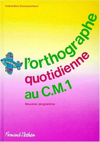 L'orthographe quotidienne, CM1. Livre de l'élève