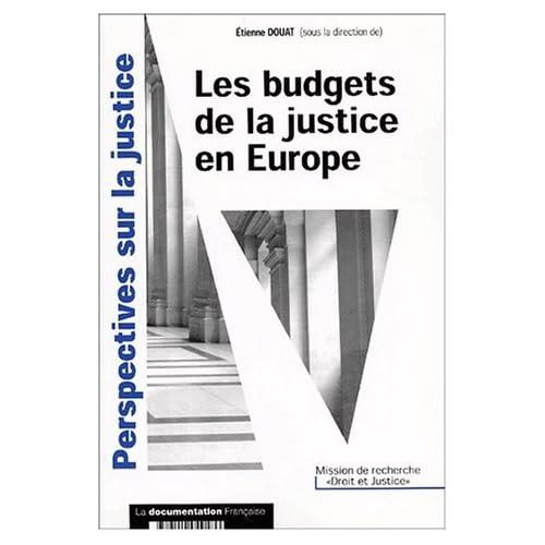 Les budgets de la justice en Europe. Etude comparée France, Allemagne, Royaume-Uni, Italie, Espagne et Belgique