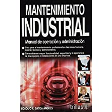 Mantenimiento industrial/ Industrial Maintenance: Manual De Operacion Y Administracion/ Manual Operation and Administration
