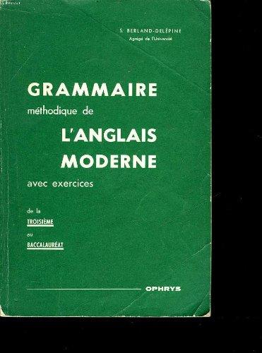 Grammaire methodique de l'anglais moderne avec exercices de la 3 au baccalaureat
