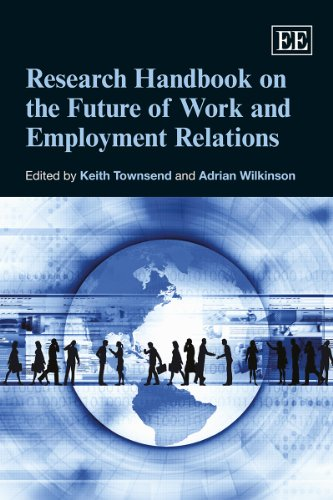 Research Handbook on the Future of Work and Employment Relations (Elgar Original Reference) (Research Handbooks in Business and Management Series)