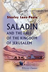 Saladin and the Fall of the Kingdom of Jerusalem by Stanley Lane-Poole (2005-01-24)