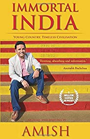 Immortal India: Young Country, Timeless Civilisation, Non-Fiction, Amish explores ideas that make India Immort