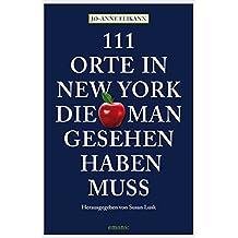 111 Orte in New York, die man gesehen haben muss (111 Orte ...)