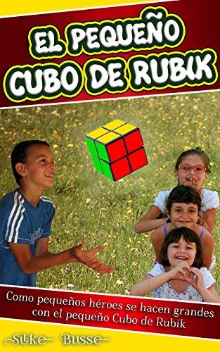El pequeño Cubo de Rubik: Como pequeños héroes se hacen grandes con el pequeño Cubo de Rubik por Silke Busse