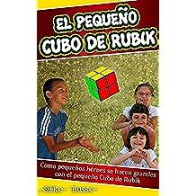 El pequeño Cubo de Rubik: Como pequeños héroes se hacen grandes con el pequeño Cubo de Rubik