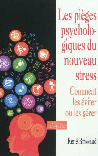 Les pièges psychologiques du nouveau stress Comment les éviter ou les gérer par René Brissaud