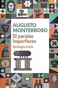 El paraíso imperfecto: Antología tímida par  Augusto Monterroso