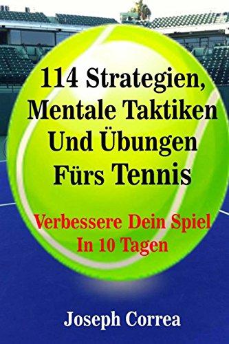 114 Strategien, Mentale Taktiken Und Übungen Fürs Tennis: Verbessere Dein Spiel In 10 Tagen