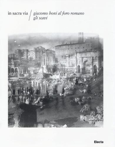 In Sacra via. Giacomo Boni al Foro romano. Gli scavi. Ediz. illustrata. Con CD-ROM