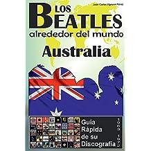 Los Beatles - Australia - Guia Rápida De Su Discografía: Discografía a Todo Color (1963-1972) (Los Beatles Alrededor Del Mundo) (Spanish Edition)